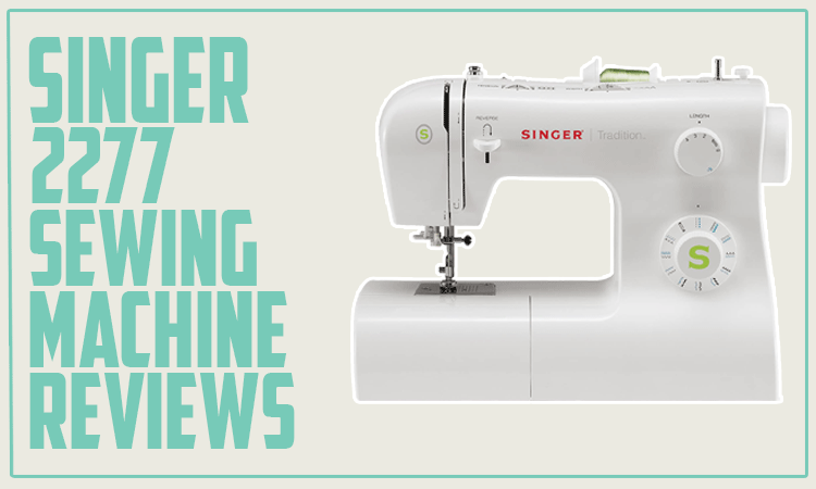 Singer 2277 Sewing Machine Reviews